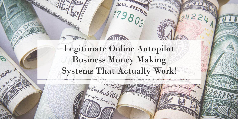 Legitimate Online Autopilot Business Money Making Systems That ...