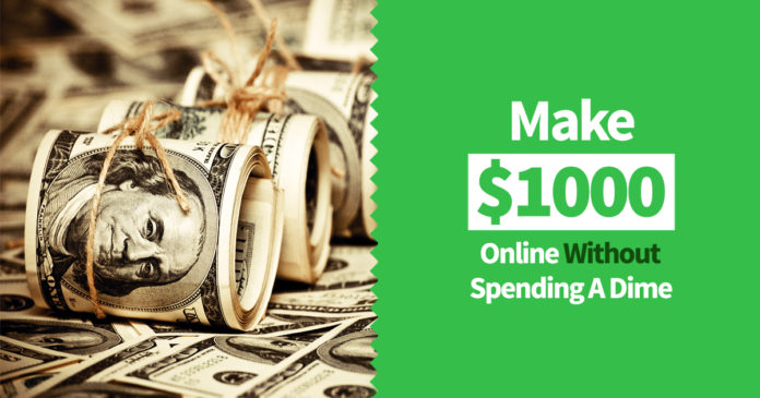 Make $1000 Online Without Spending A Dime