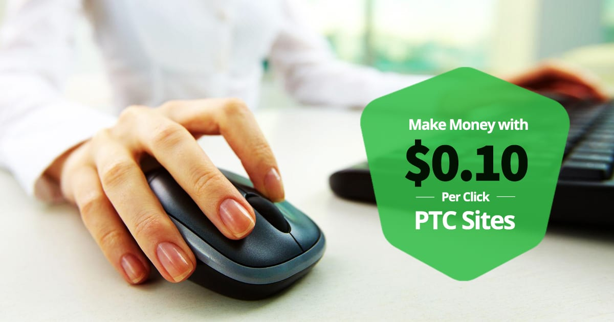 Make Money With $0.10 Per Click PTC Sites