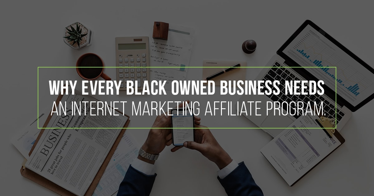 Why Every Black Owned Business Needs An Internet Marketing Affiliate Program.