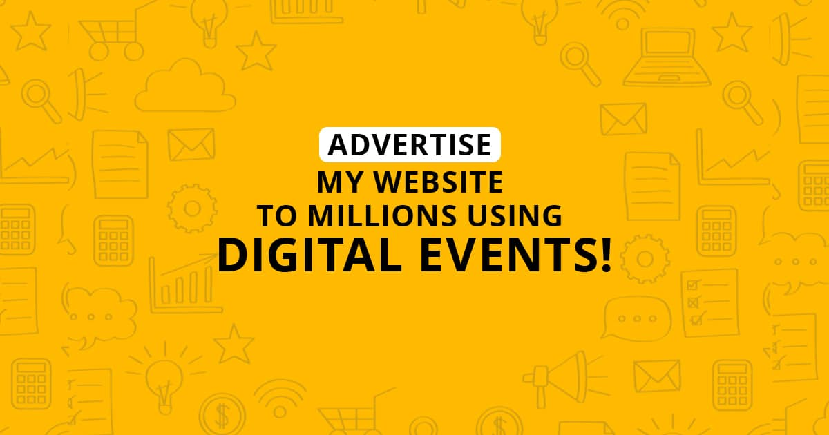 Advertise My Website To Millions Using Digital Events!