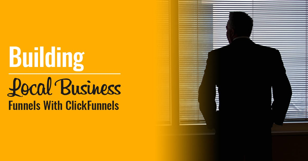 Building Local Business Funnels With ClickFunnels