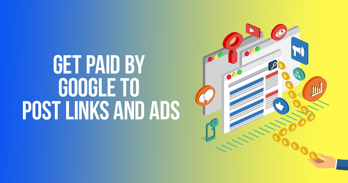 Get Paid By Google To Post Links And Ads
