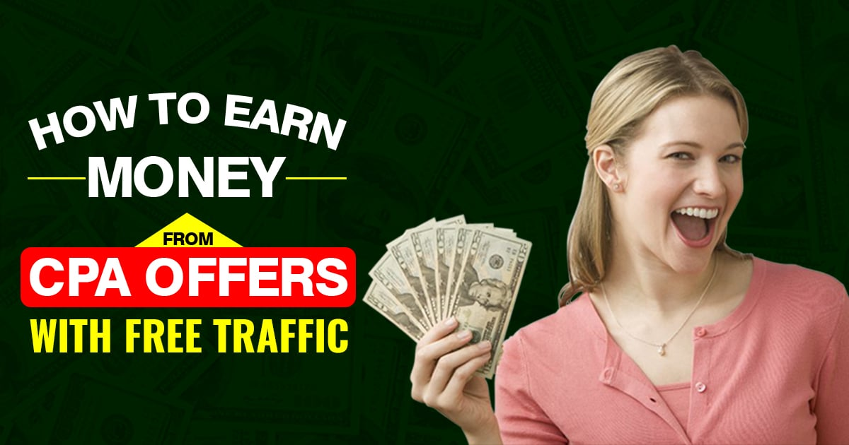 How to Earn Money from CPA Offers with Free Traffic