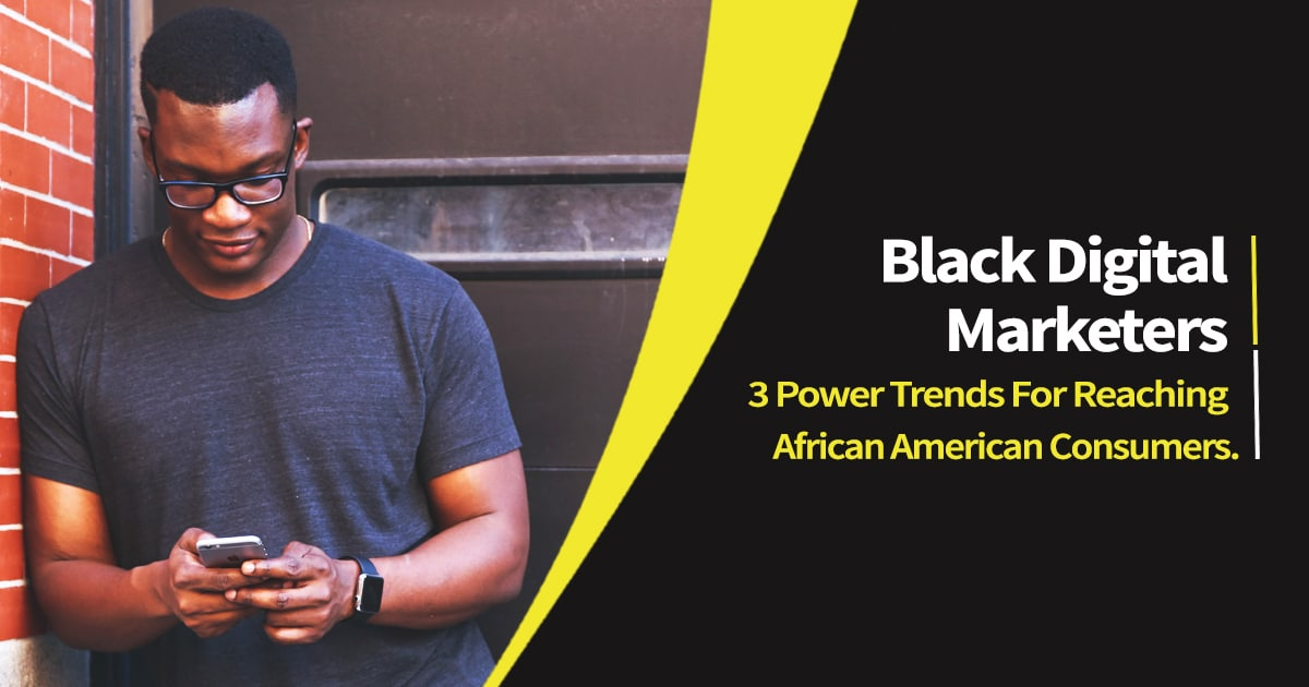 Black Digital Marketers – 3 Power Trends For Reaching African American Consumers.