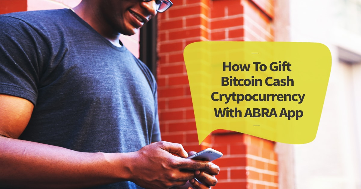 How To Gift Bitcoin Cash Crytpocurrency With ABRA App