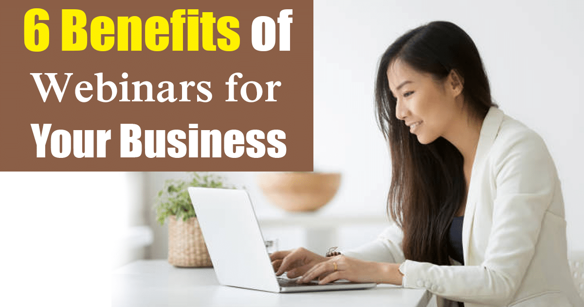 6 Benefits of Webinars for Your Business
