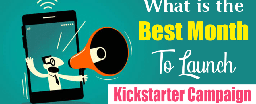 Best Month To Launch Kickstarter Campaign