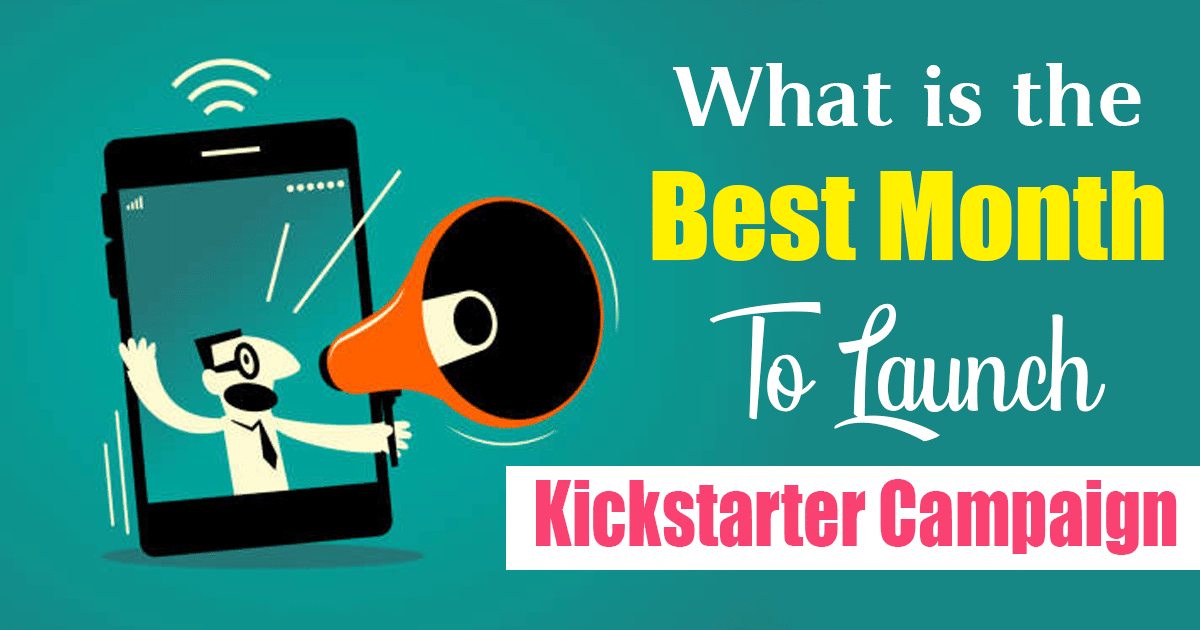 What is the Best Month To Launch Kickstarter Campaign