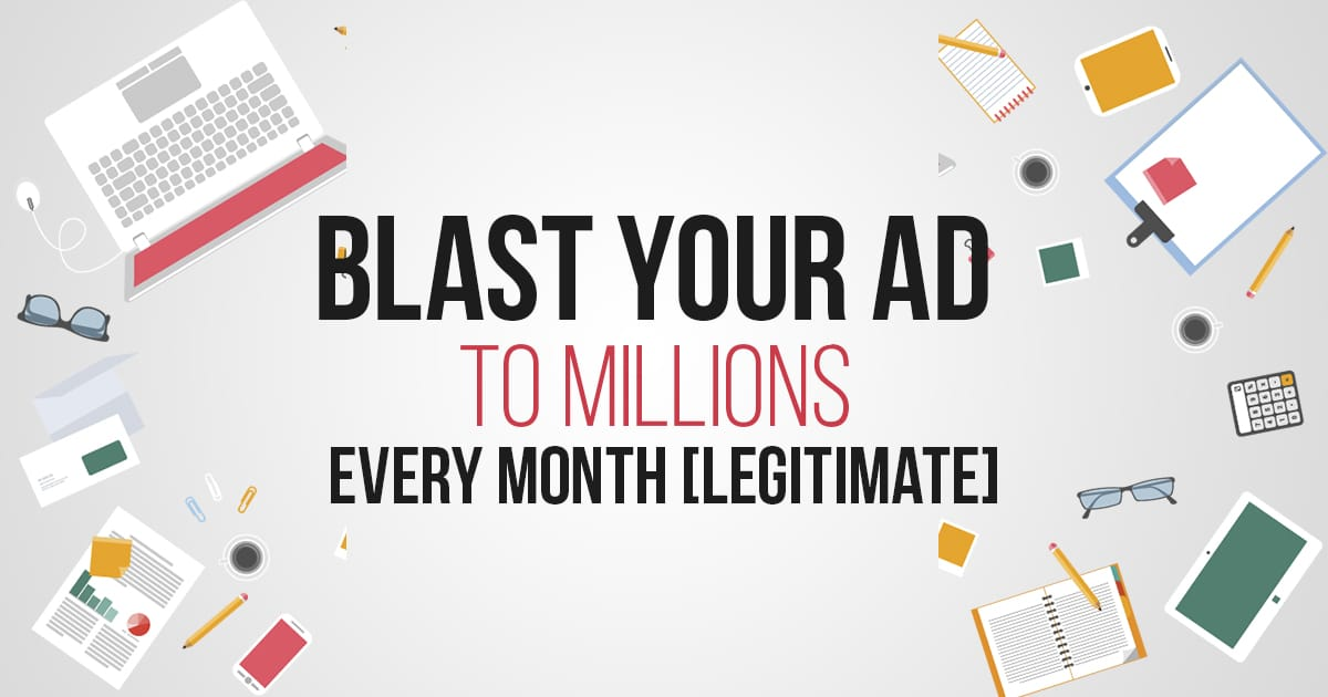Blast Your Ad To Millions Every Month