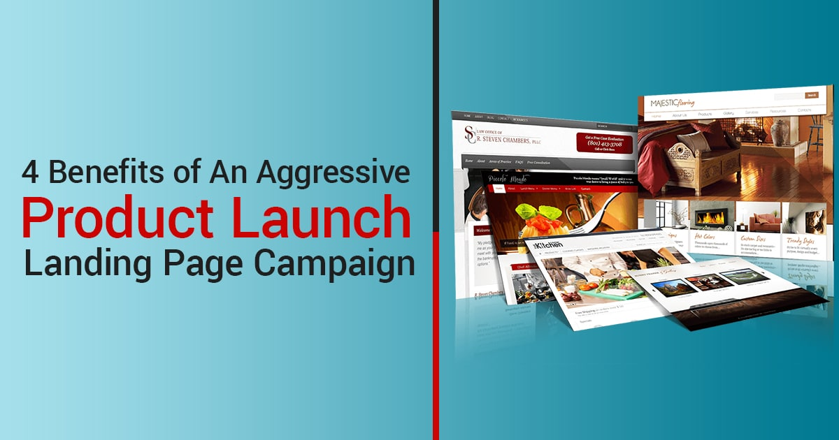 4 Benefits of An Aggressive Product Launch Landing Page Campaign