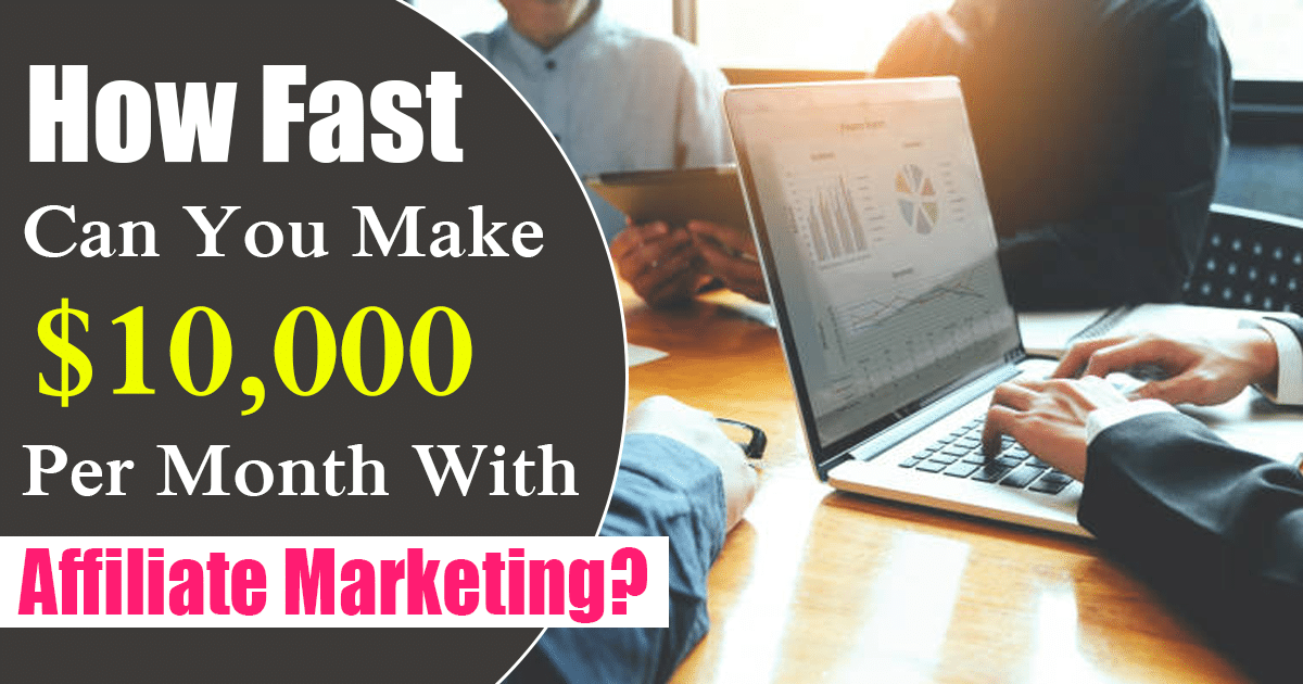 How Fast Can You Make $10,000 Per Month With Affiliate Marketing?