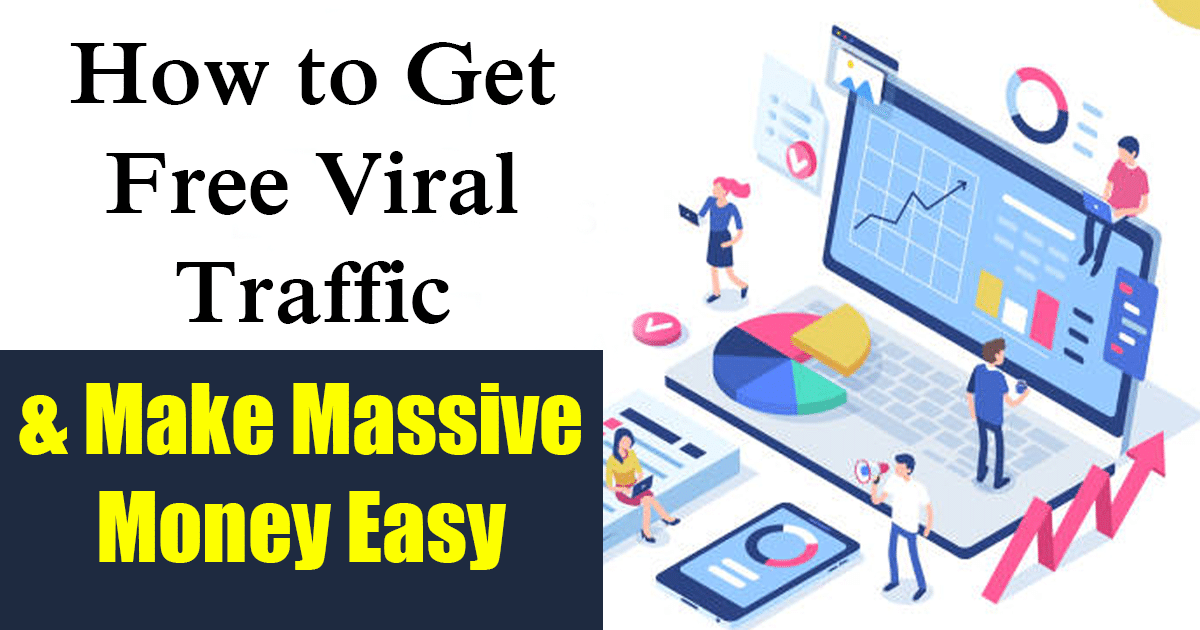 How to Get Free Viral Traffic & Make Massive Money Easy