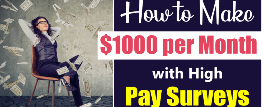 Make $1000 Per Month with High Pay Surveys