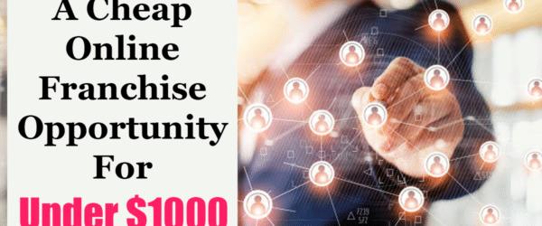 Cheap Online Franchise Opportunity for Under $1000