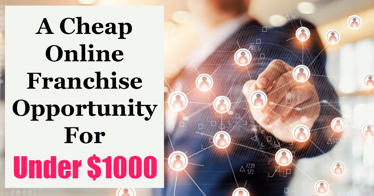 Cheap Online Franchise Opportunity for Under $1000
