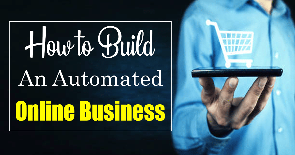 How to Build An Automated Online Business