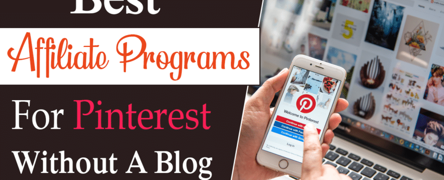Best Affiliate Programs For Pinterest Without A Blog