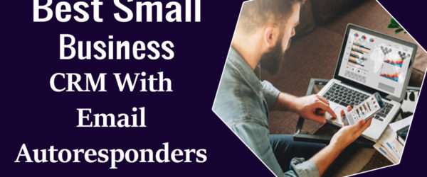 Small Business CRM With Email Autoresponders
