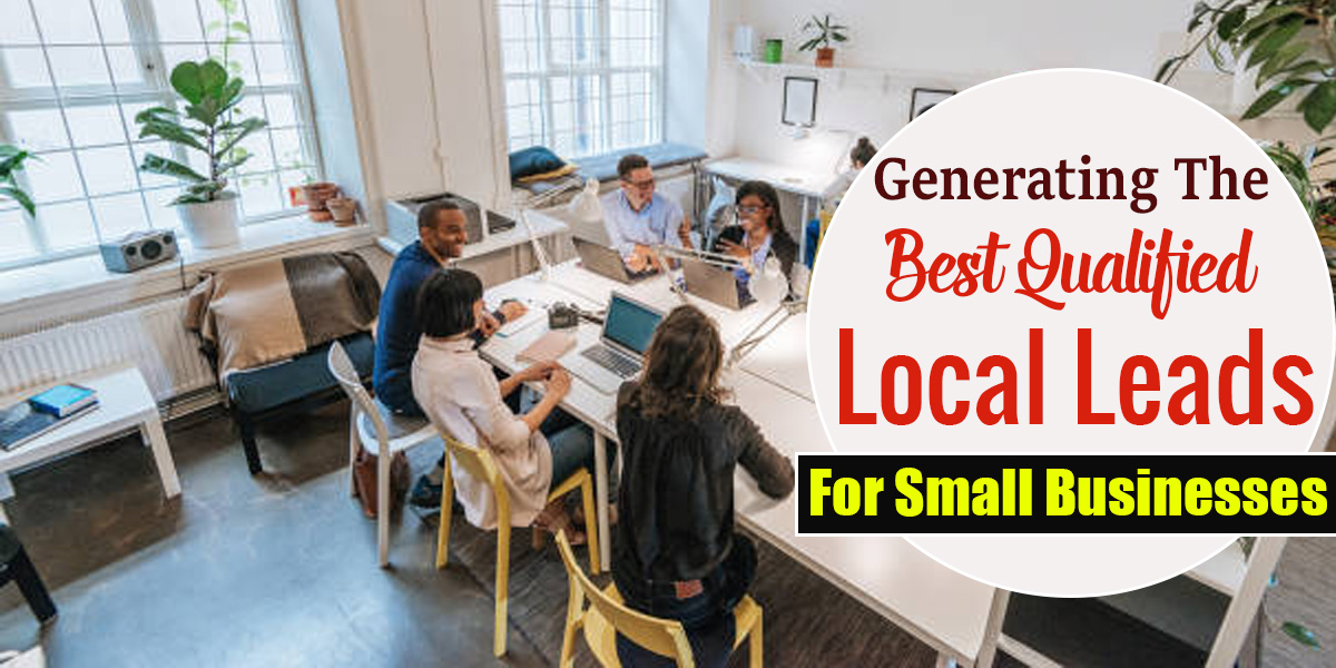 Generating The Best Qualified Local Leads For Small Businesses