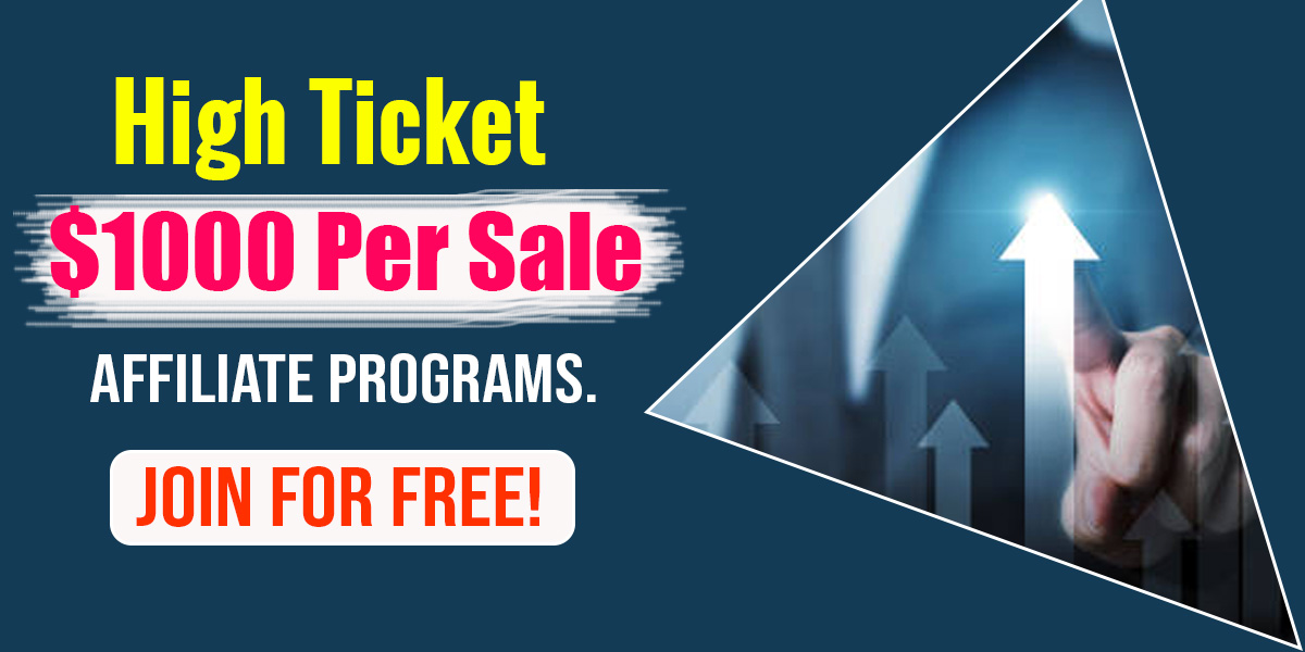 High Ticket $1000 Per Sale Affiliate Programs. Join For Free!