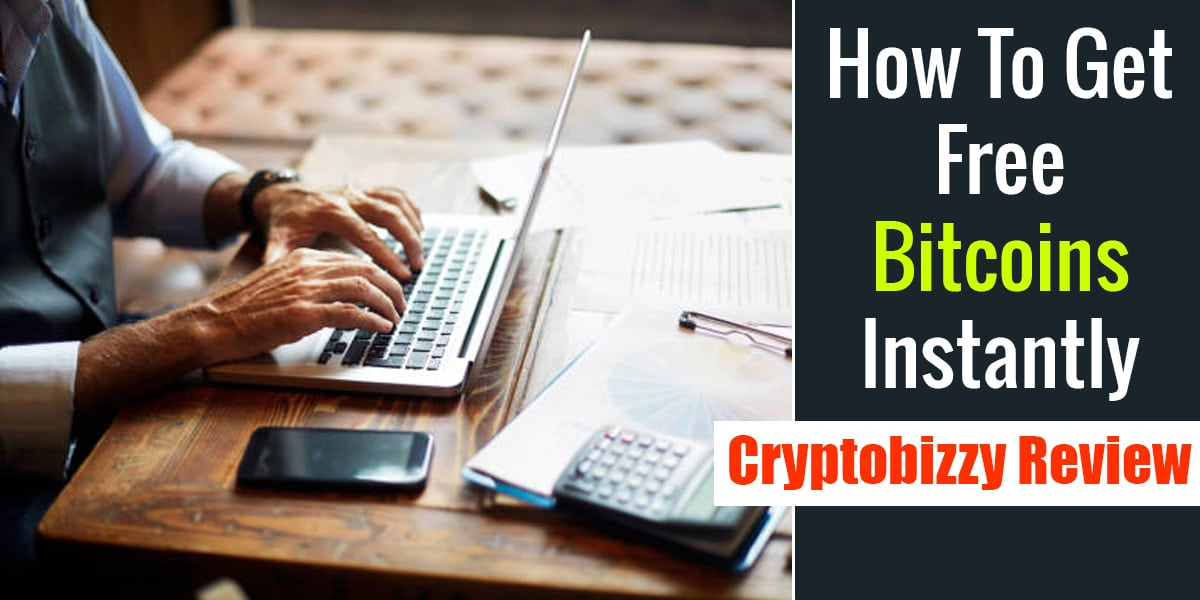 How To Get Free Bitcoins Instantly – Cryptobizzy Review
