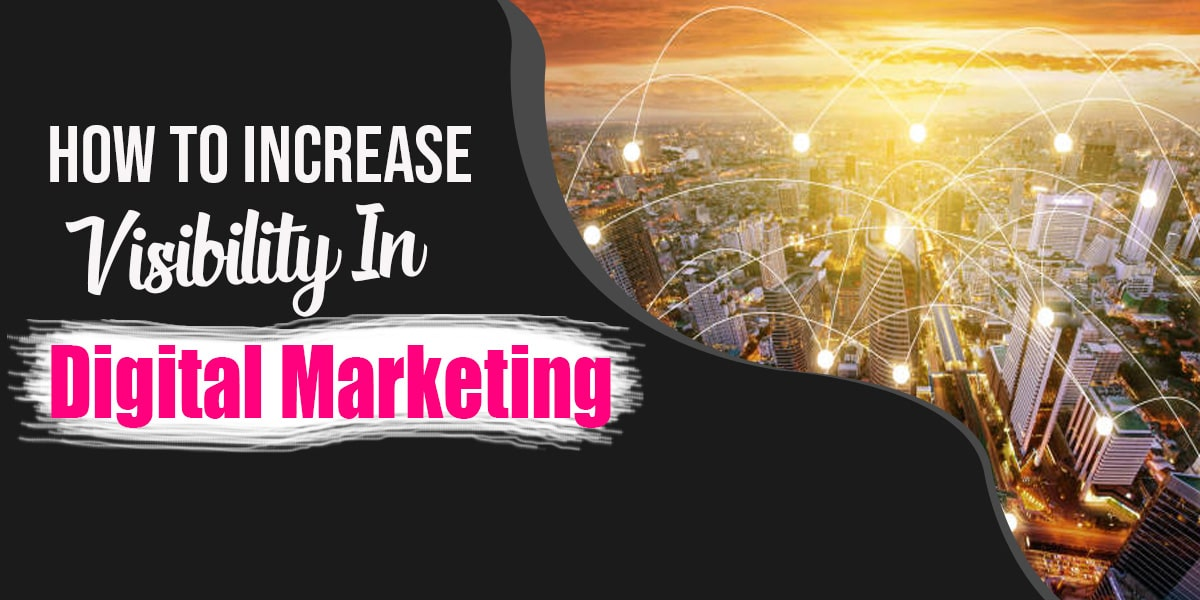 How To Increase Visibility In Digital Marketing