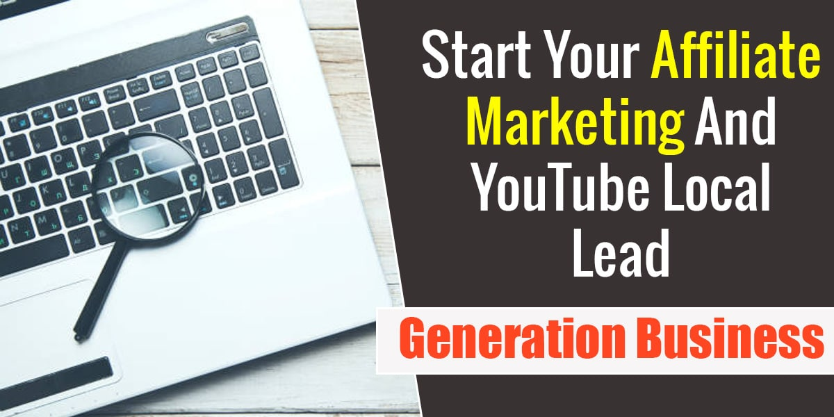 Start Your Affiliate Marketing and YouTube Local Lead Generation Business