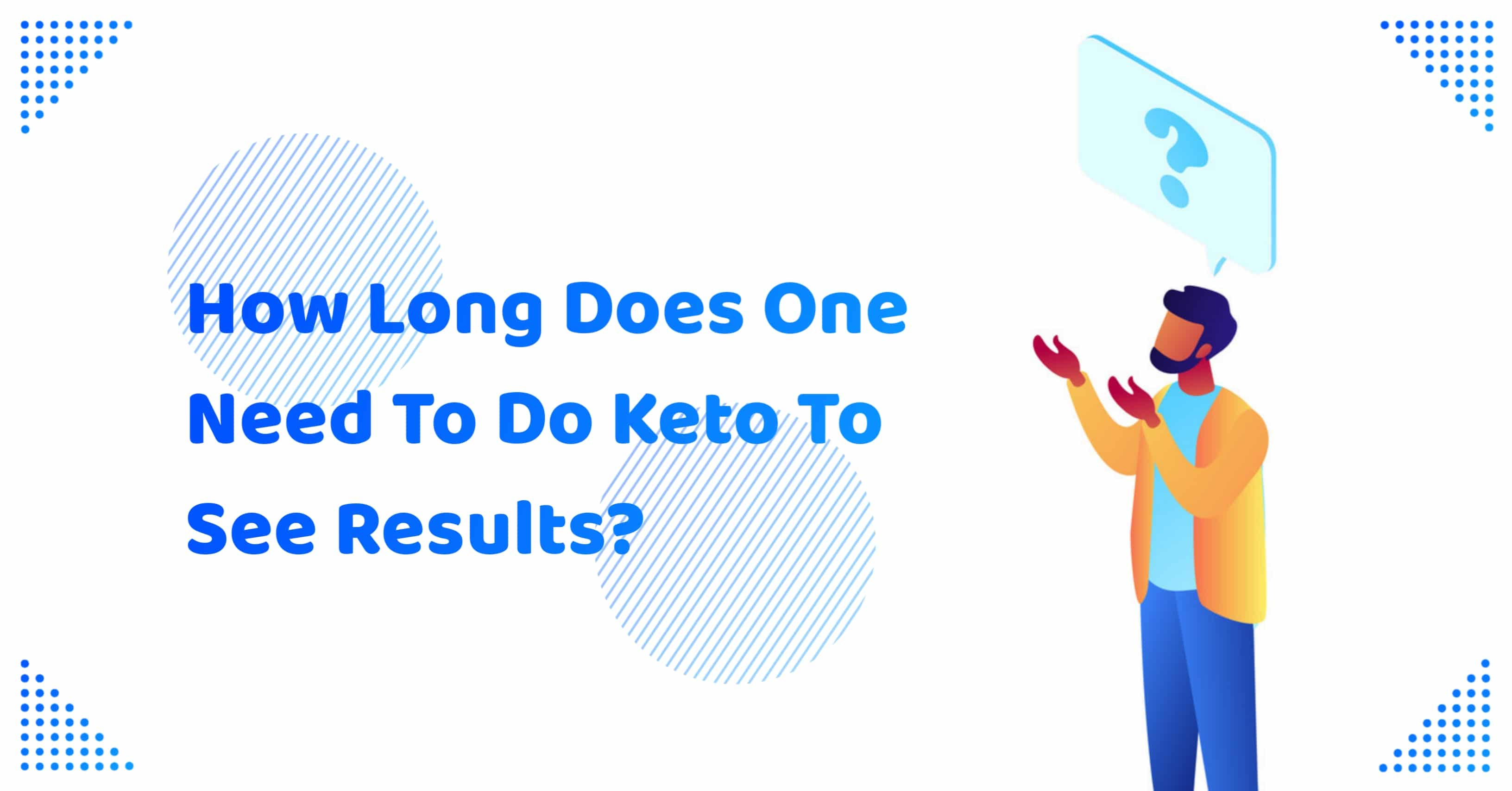 How Long Does One Need To Do Keto To See Results?