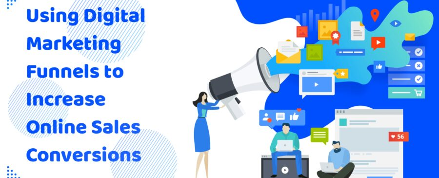 Using Digital Marketing Funnels To Increase Online Sales Conversions