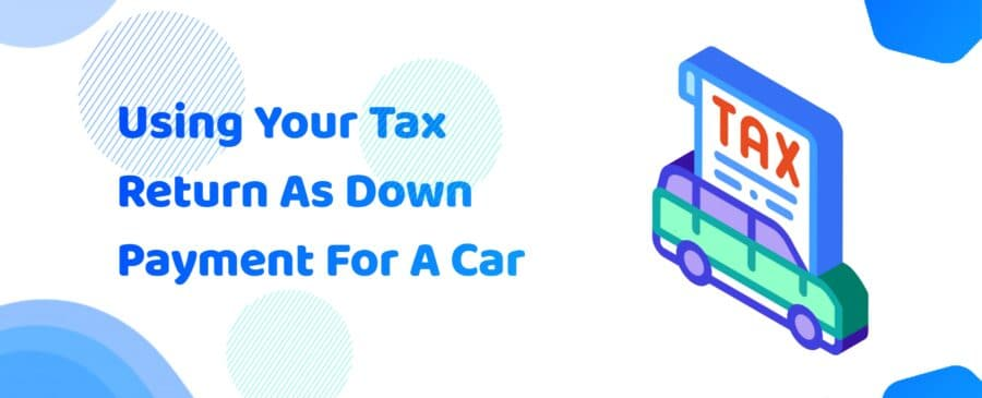 Using Your Tax Return As Down Payment For A Car