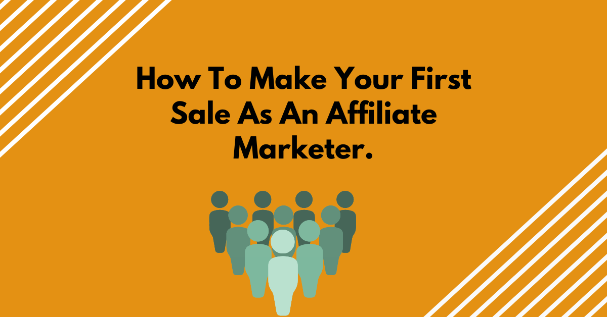 How To Make Your First Sale As An Affiliate Marketer.