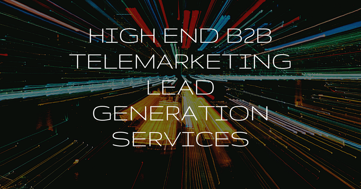 High End B2B Telemarketing Lead Generation Services