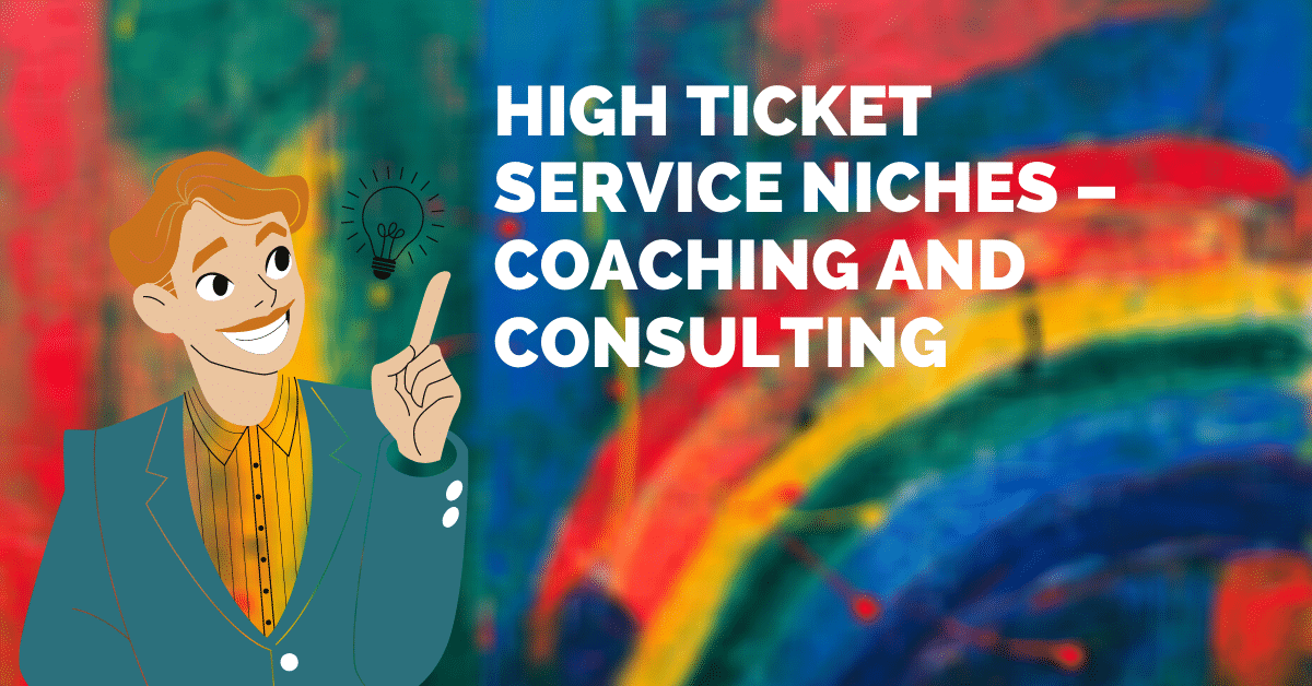 High Ticket Service Niches – Coaching and Consulting