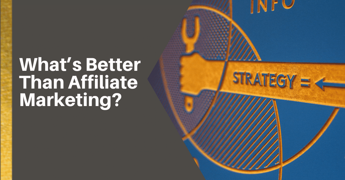 What's Better Than Affiliate Marketing?